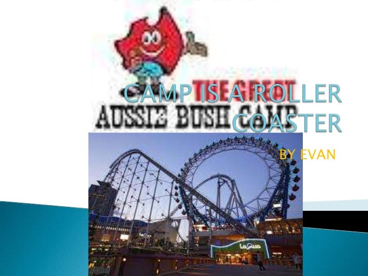 BY EVAN<br />CAMP IS A ROLLER COASTER<br />