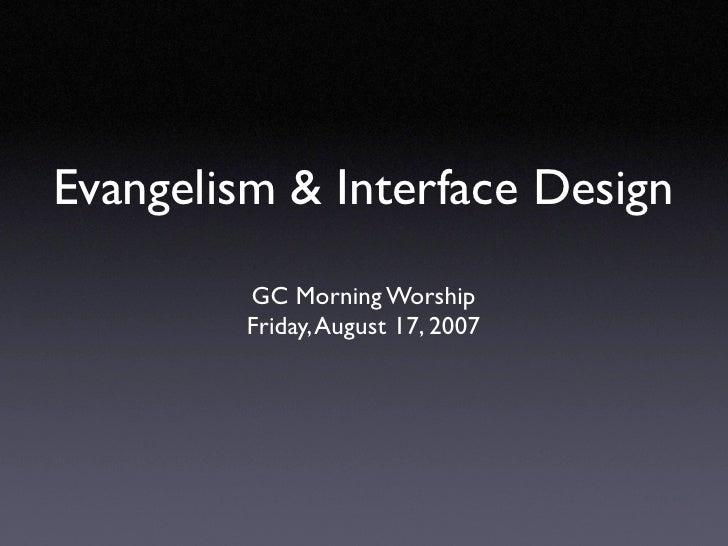 Evangelism & Interface Design          GC Morning Worship          Friday, August 17, 2007