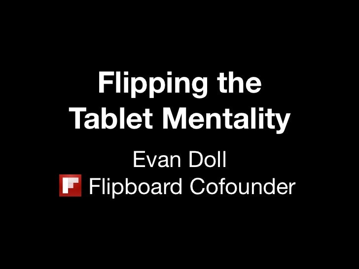 Flipping the Tablet Mentality       Evan Doll  Flipboard Cofounder