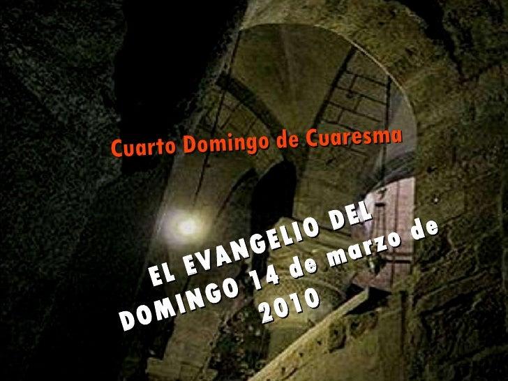 EL EVANGELIO DEL  DOMINGO 14 de marzo de 2010 Cuarto Domingo de Cuaresma