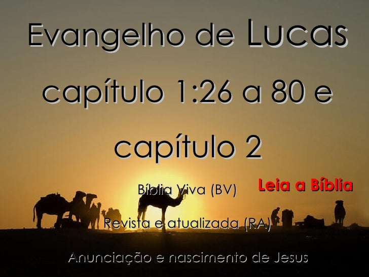 Evangelho de  Lucas  capítulo 1:26 a 80 e capítulo 2 Bíblia Viva (BV) Revista e atualizada (RA) Anunciação e nascimento de...