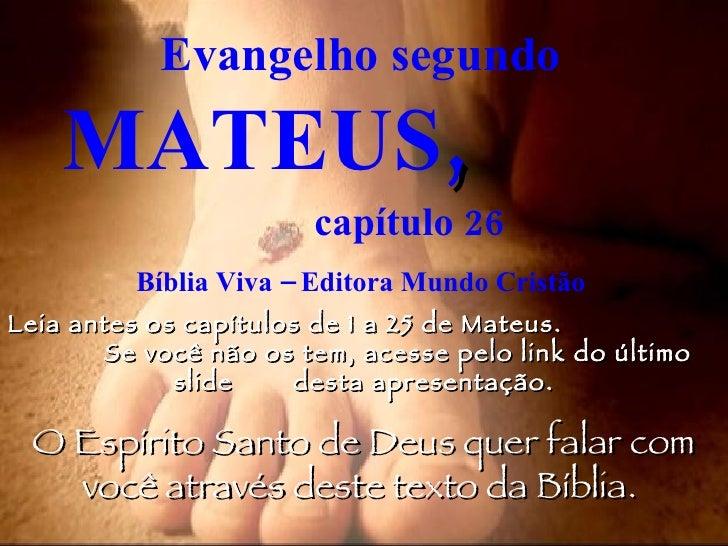 Evangelho segundo  MATEUS ,   capítulo 26 Bíblia Viva – Editora Mundo Cristão Leia antes os capítulos de 1 a 25 de Mateus....