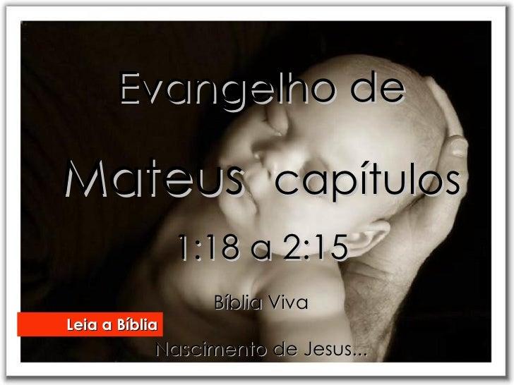 Evangelho de  Mateus  capítulos  1:18 a 2:15 Bíblia Viva Nascimento de Jesus... Leia a Bíblia