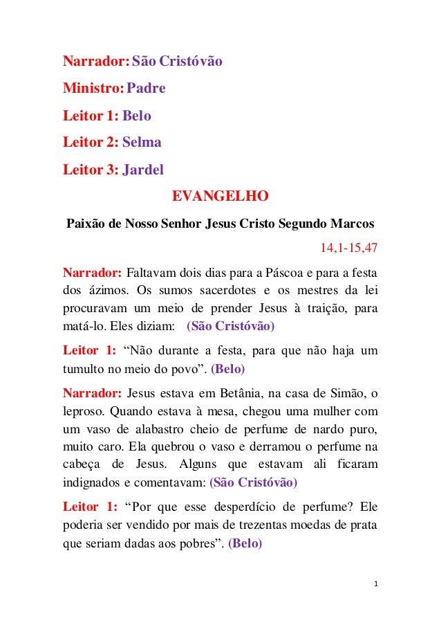 1 Narrador: São Cristóvão Ministro: Padre Leitor 1: Belo Leitor 2: Selma Leitor 3: Jardel EVANGELHO Paixão de Nosso Senhor...
