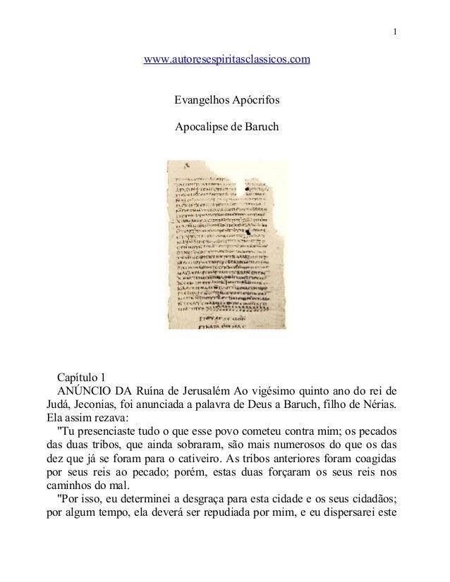 1  www.autoresespiritasclassicos.com Evangelhos Apócrifos Apocalipse de Baruch  Capítulo 1 ANÚNCIO DA Ruína de Jerusalém A...
