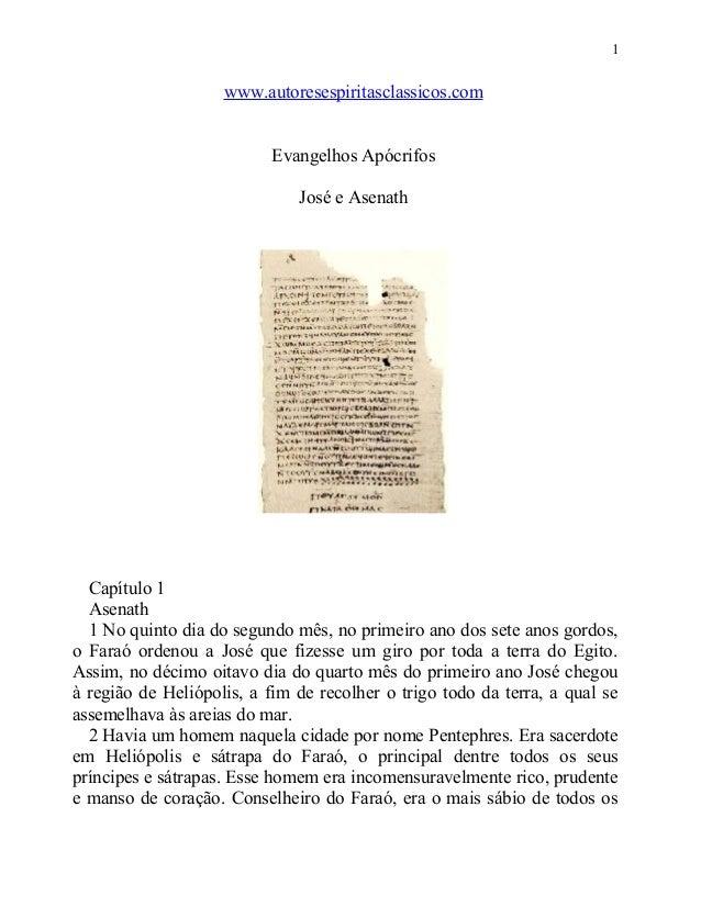 1  www.autoresespiritasclassicos.com Evangelhos Apócrifos José e Asenath  Capítulo 1 Asenath 1 No quinto dia do segundo mê...