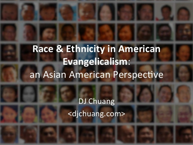 Race	   &	   Ethnicity	   in	   American	    Evangelicalism:	    an	   Asian	   American	   Perspec.ve	    	    DJ	   Chua...