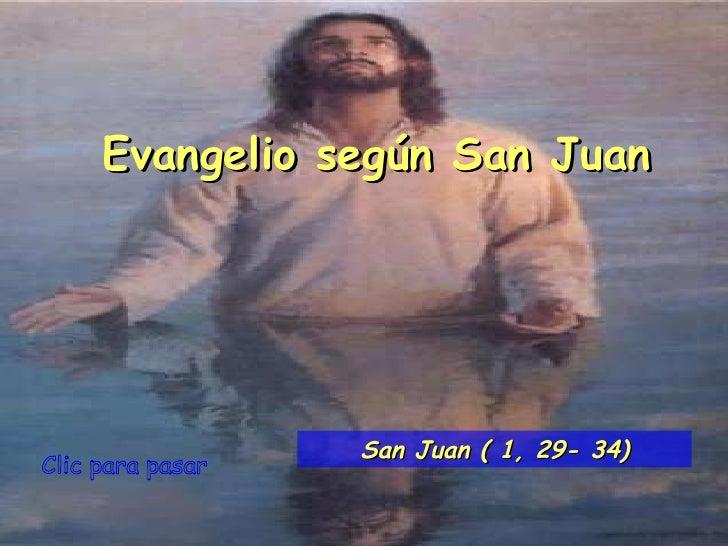 Clic para pasar Evangelio según San Juan San Juan ( 1, 29- 34)