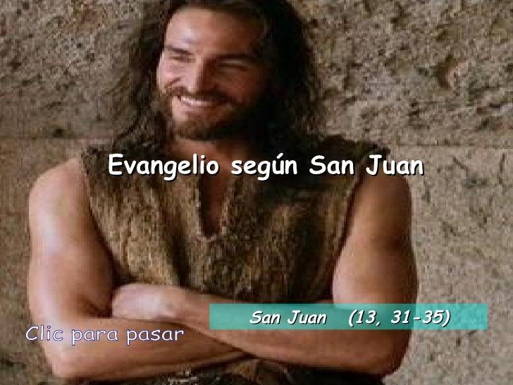 Evangelio según San Juan Clic para pasar San Juan  (13, 31-35)