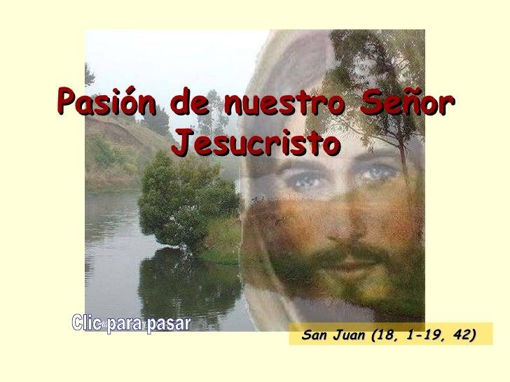 Pasión de nuestro Señor Jesucristo Clic para pasar San Juan  (18, 1-19, 42)