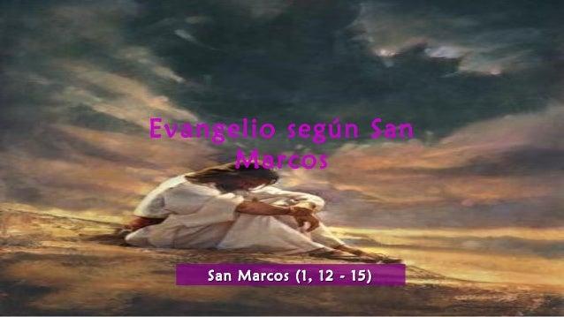 Evangelio según San Marcos San Marcos (1, 12 - 15)San Marcos (1, 12 - 15)