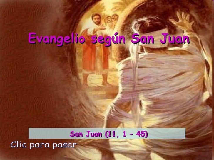 Evangelio según San Juan Clic para pasar San Juan (11, 1 – 45)