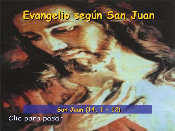 Evangelio según San Juan Clic para pasar San Juan (14, 1 – 12)