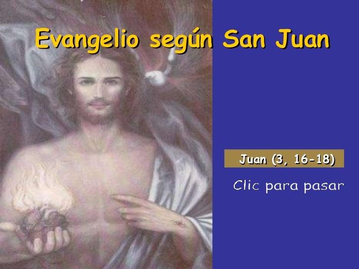Evangelio según San Juan Clic para pasar Juan (3, 16-18)