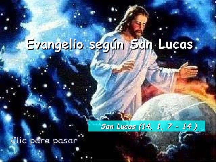 Evangelio según San Lucas Clic para pasar San Lucas (14, 1, 7 - 14 )