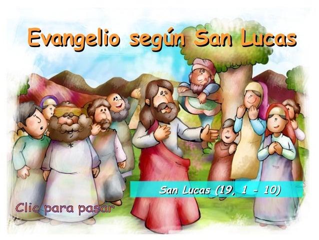 Evangelio según San LucasEvangelio según San Lucas San Lucas (19, 1 - 10)San Lucas (19, 1 - 10)