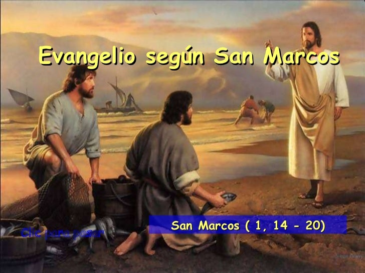 Clic para pasar Evangelio según San Marcos San Marcos ( 1, 14 - 20)