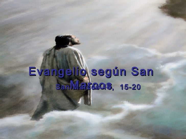 Evangelio según San    SanMarcos 15-20       Marcos 16,