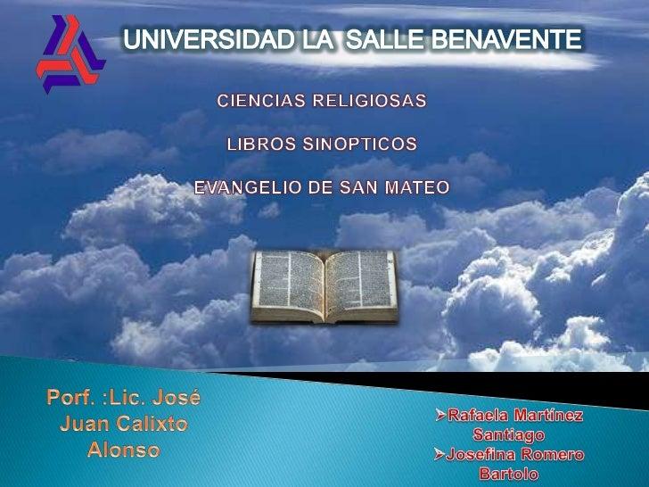 UNIVERSIDAD LA  SALLE BENAVENTE <br />CIENCIAS RELIGIOSAS<br />LIBROS SINOPTICOS<br />EVANGELIO DE SAN MATEO<br />Porf. :L...