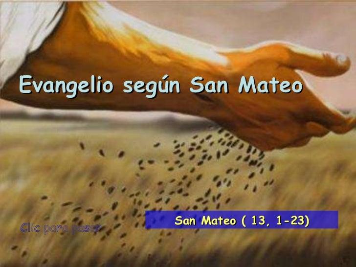 Clic para pasar Evangelio según San Mateo San Mateo ( 13, 1-23)