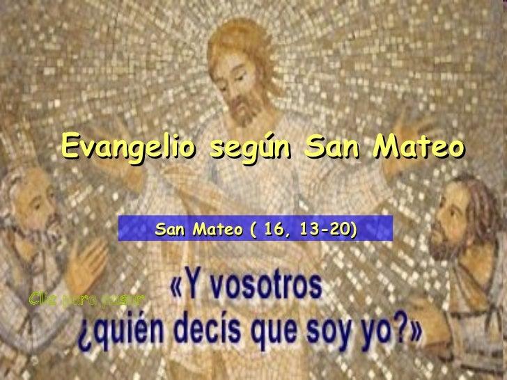 Clic para pasar Evangelio según San Mateo San Mateo ( 16, 13-20)