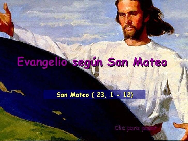Clic para pasar Evangelio según San Mateo San Mateo ( 23, 1 - 12)