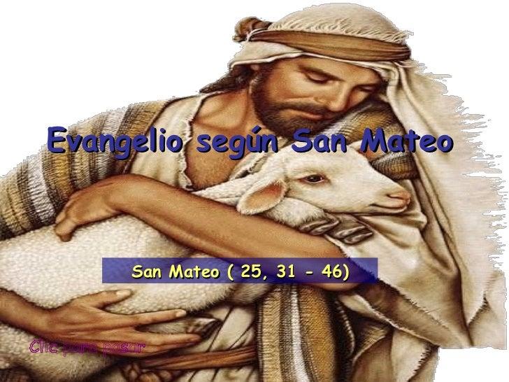 Clic para pasar Evangelio según San Mateo San Mateo ( 25, 31 - 46)