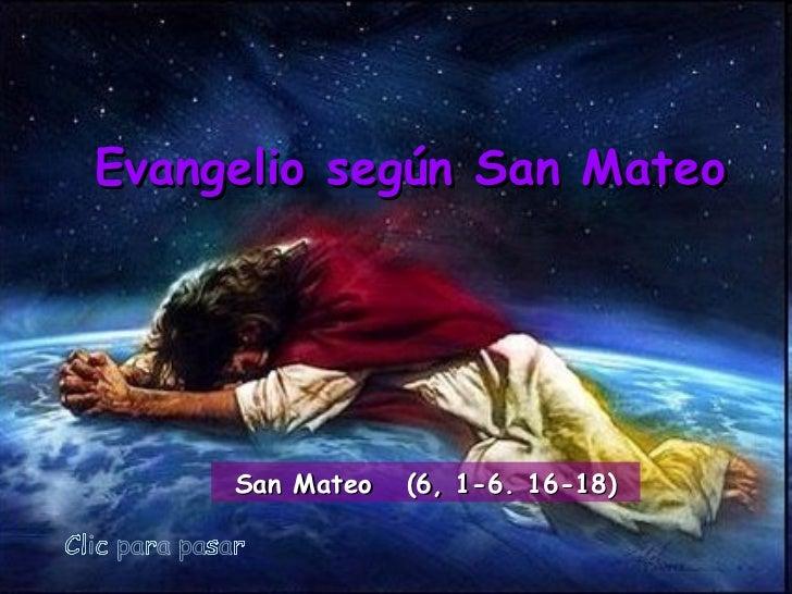 Clic para pasar Evangelio según San Mateo San Mateo  (6, 1-6. 16-18)