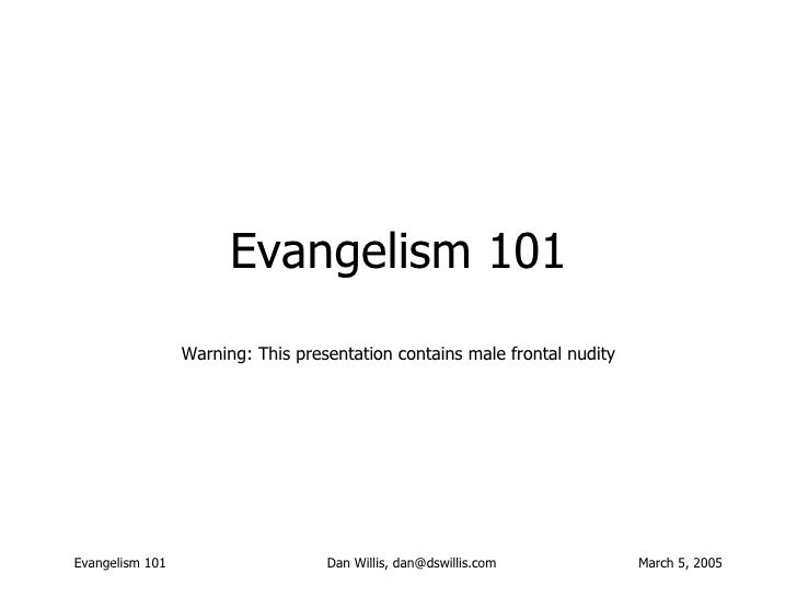 Evangelism 101 Warning: This presentation contains male frontal nudity