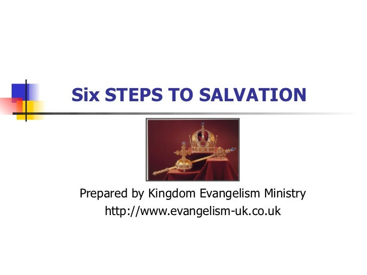 Six STEPS TO SALVATION   Prepared by Kingdom Evangelism Ministry http://www.evangelism-uk.co.uk