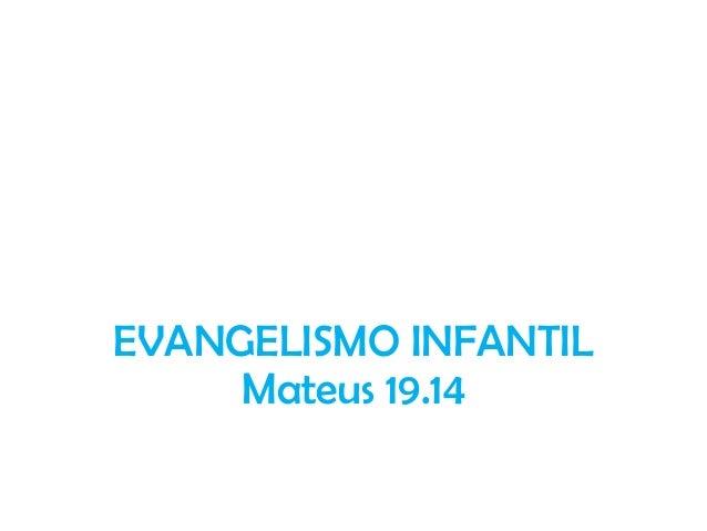 EVANGELISMO INFANTIL Mateus 19.14
