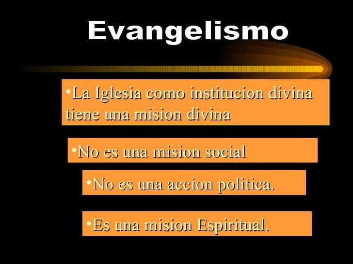 Evangelismo <ul><li>La Iglesia como institucion divina tiene una mision divina </li></ul><ul><li>No es una mision social <...