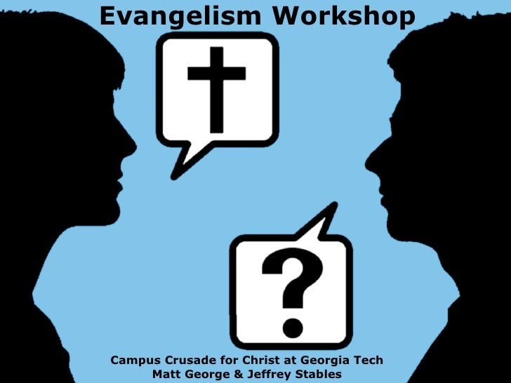 Evangelism Workshop     Campus Crusade for Christ at Georgia Tech      Matt George & Jeffrey Stables