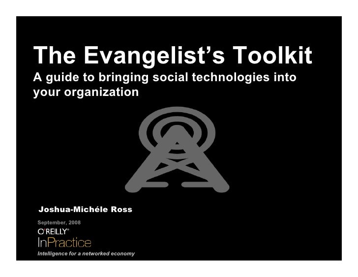 The Evangelist's Toolkit A guide to bringing social technologies into your organization     Joshua-Michéle Ross September,...