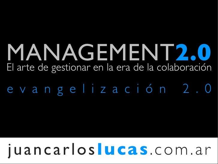 MANAGEMENT2.0 El arte de gestionar en la era de la colaboración  e v a n g e l i z a c i ó n               2 . 0    juanca...