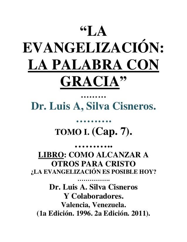 LA EVANGELIZACION. LA PALABRA CON GRACIA. LIBRO. TOMO I. (CAP.7). COMO ALCANZAR A OTROS PARA CRISTO