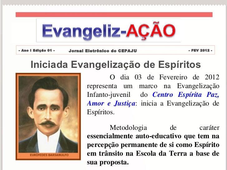 Iniciada Evangelização de Espíritos Jornal Eletrônico do CEPAJU - FEV 2012 - O dia 03 de Fevereiro de 2012 representa um m...