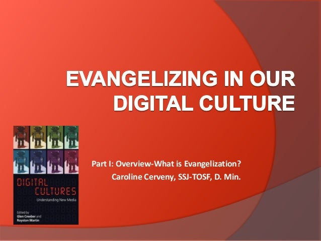 Part I: Overview-What is Evangelization?Caroline Cerveny, SSJ-TOSF, D. Min.