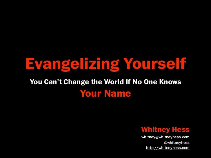 Evangelizing Yourself You Can't Change the World If No One Knows              Your Name                                 Wh...