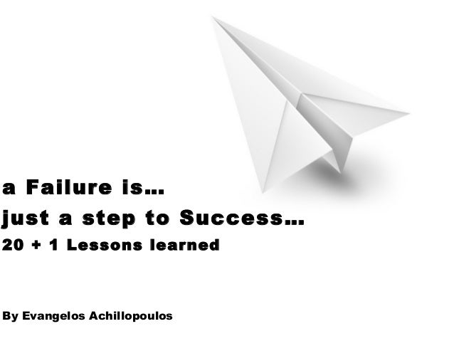 a Failure is…just a step to Success…20 + 1 Lessons learnedBy Evangelos Achillopoulos