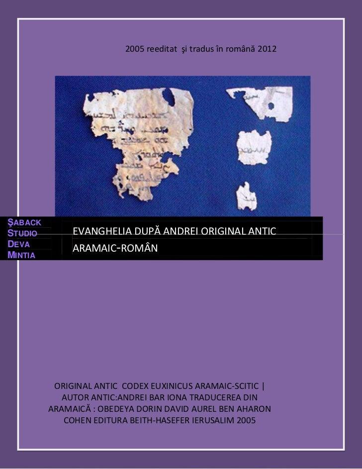 2005 reeditat şi tradus în română 2012ŞABACKSTUDIO        EVANGHELIA DUPĂ ANDREI ORIGINAL ANTICDEVA              ARAMAIC-R...
