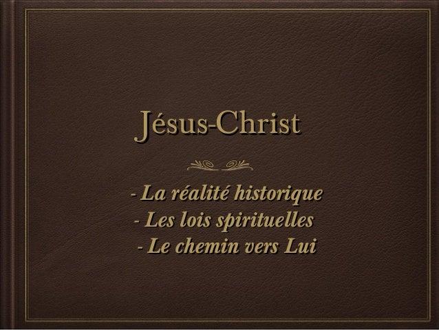 Jésus-Christ - La réalité historique - Les lois spirituelles - Le chemin vers Lui