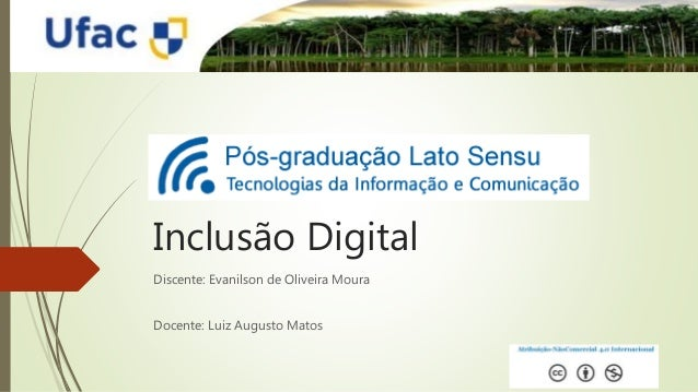 Inclusão Digital Discente: Evanilson de Oliveira Moura Docente: Luiz Augusto Matos