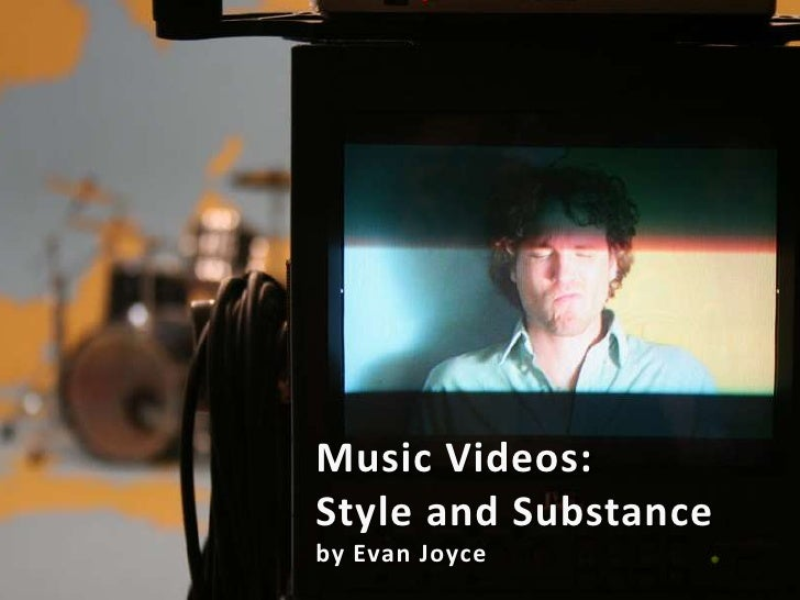 Music Videos: <br />Style and Substance<br />by Evan Joyce<br />