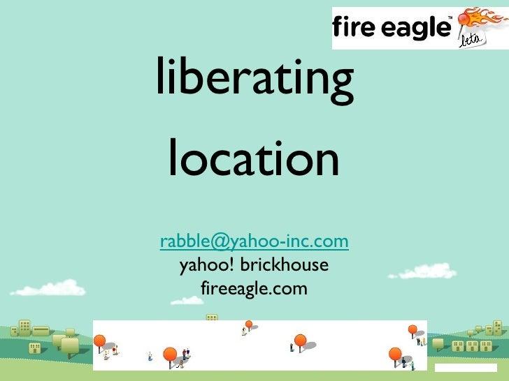 liberating location [email_address] yahoo! brickhouse fireeagle.com