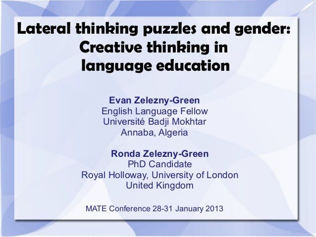 Lateral thinking puzzles and gender:         Creative thinking in         language education             Evan Zelezny-Gree...