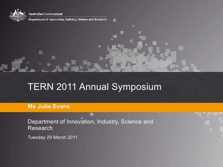 TERN 2011 Annual Symposium  Ms Julia Evans Department of Innovation, Industry, Science and Research Tuesday 29 March 2011