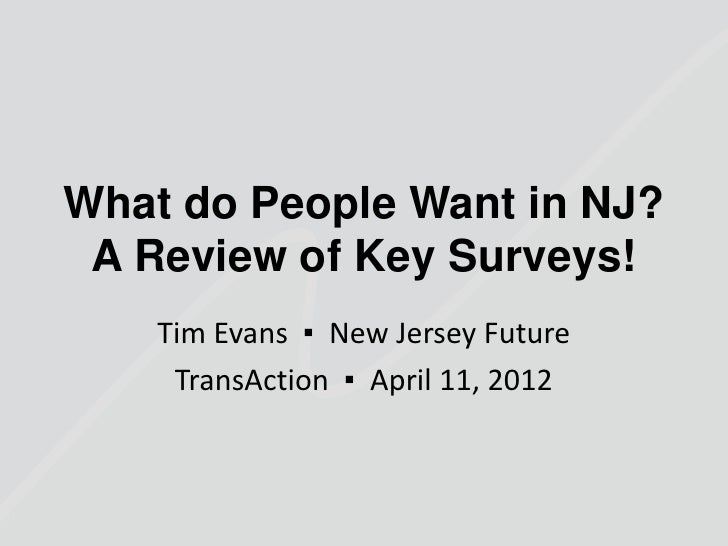 What do People Want in NJ? A Review of Key Surveys!    Tim Evans ▪ New Jersey Future     TransAction ▪ April 11, 2012