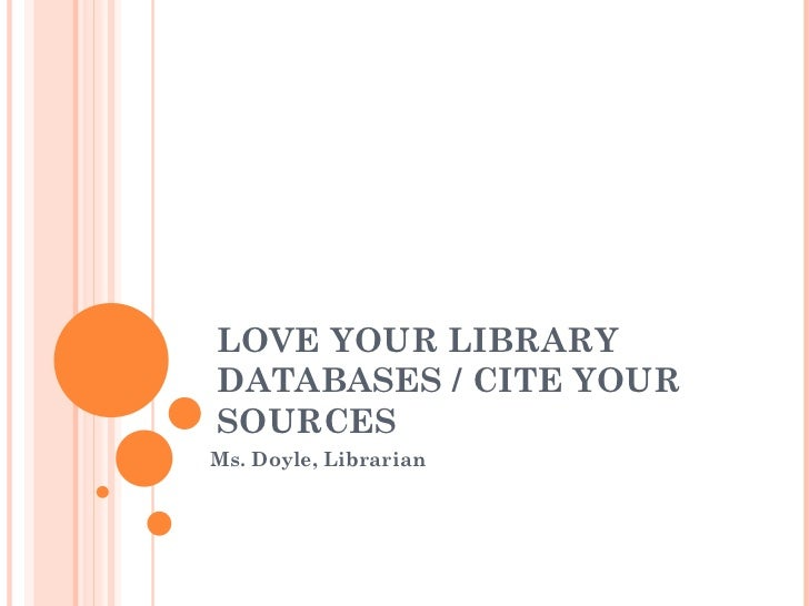 LOVE YOUR LIBRARYDATABASES / CITE YOURSOURCESMs. Doyle, Librarian