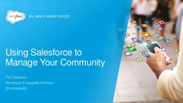 Using Salesforce to Manage Your Community Pat Patterson Developer Evangelist Architect @metadaddy